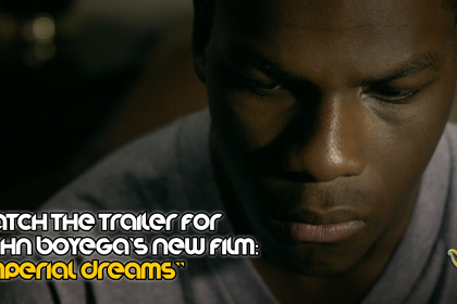 "WATCH: THE TRAILER FOR JOHN BOYEGA'S GRIPPING NEW FILM - ""IMPERIAL DREAMS""!"