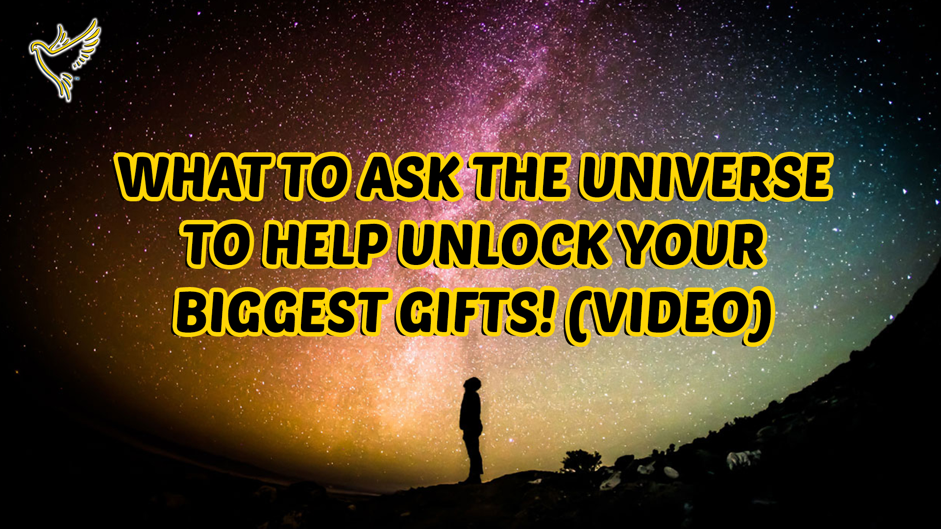What To Ask The UNIVERSE To Help Unlock Your BIGGEST Gifts (VIDEO)